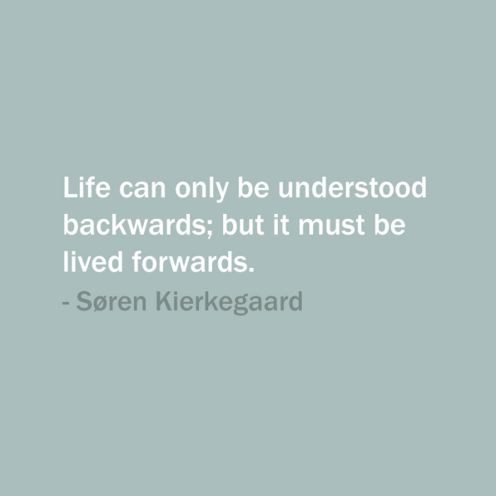 life-can-only-be-understood-backwards-but-it-must-be-lived-forwards26