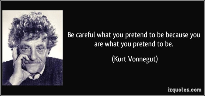 quote-be-careful-what-you-pretend-to-be-because-you-are-what-you-pretend-to-be-kurt-vonnegut-191267.jpg