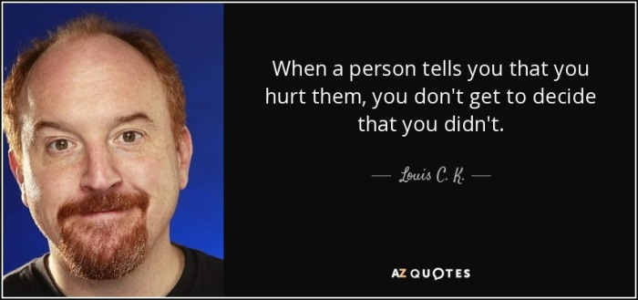 quote-when-a-person-tells-you-that-you-hurt-them-you-don-t-get-to-decide-that-you-didn-t-louis-c-k-106-95-62